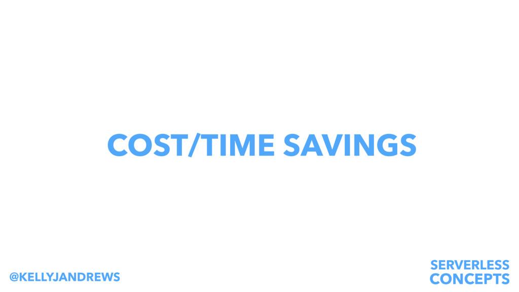 SERVERLESS CONCEPTS @KELLYJANDREWS COST/TIME SA...