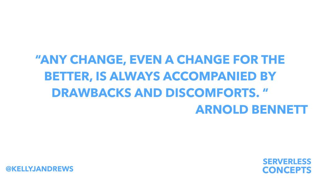 "SERVERLESS CONCEPTS @KELLYJANDREWS ""ANY CHANGE,..."