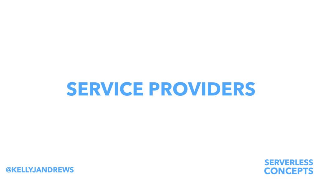 SERVERLESS CONCEPTS @KELLYJANDREWS SERVICE PROV...