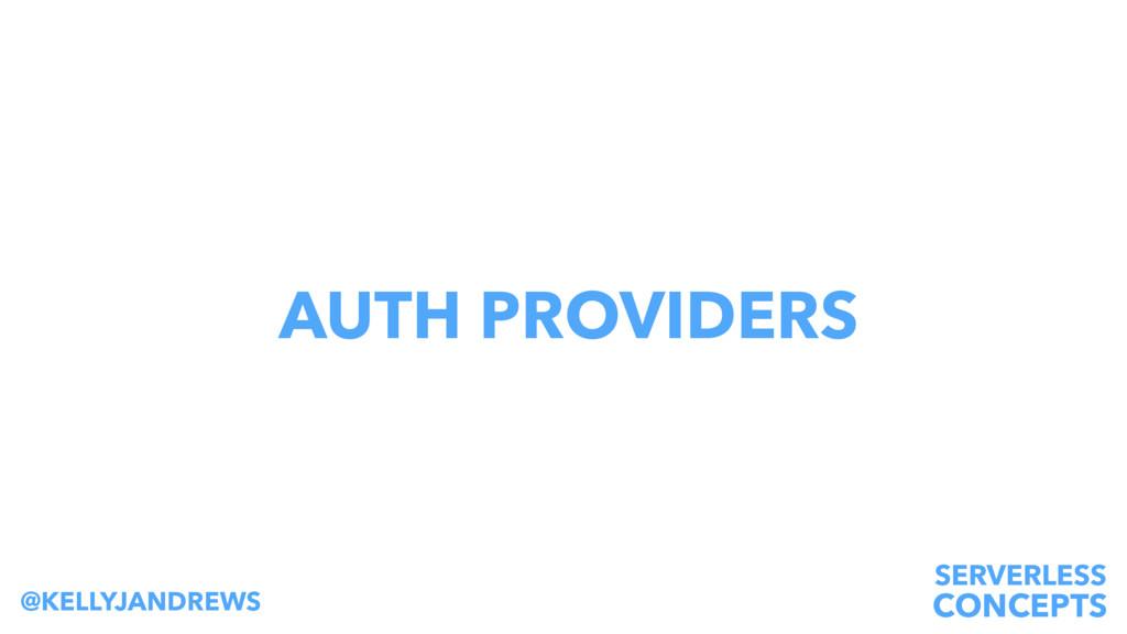 SERVERLESS CONCEPTS @KELLYJANDREWS AUTH PROVIDE...