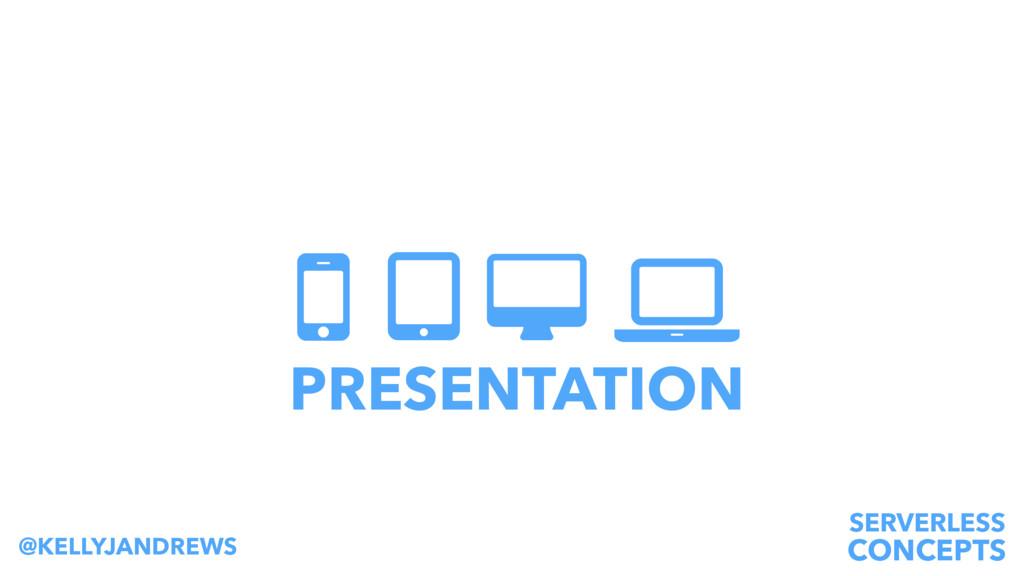 SERVERLESS CONCEPTS @KELLYJANDREWS PRESENTATION...