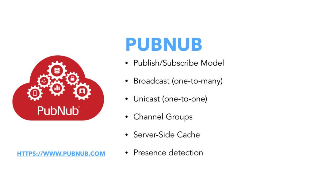 PUBNUB • Publish/Subscribe Model • Broadcast (o...