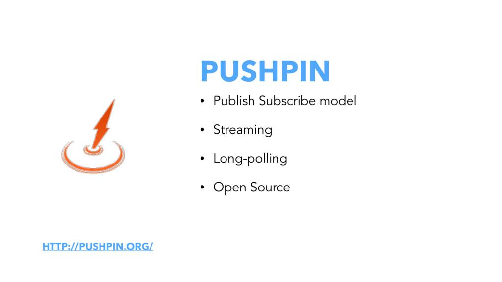 PUSHPIN • Publish Subscribe model • Streaming •...