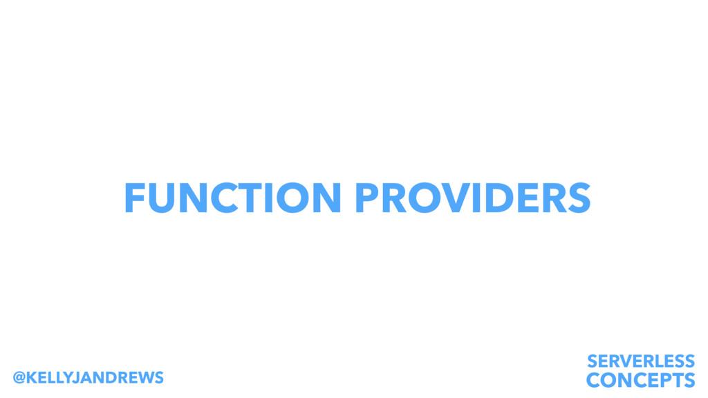 SERVERLESS CONCEPTS @KELLYJANDREWS FUNCTION PRO...
