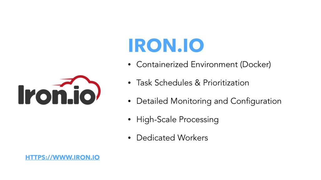IRON.IO • Containerized Environment (Docker) • ...