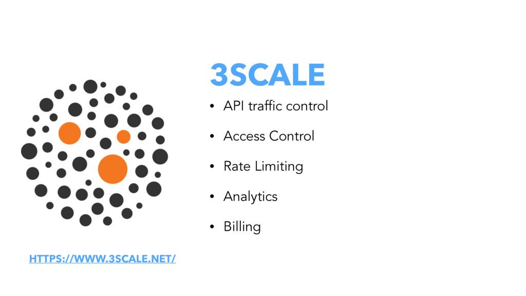 3SCALE • API traffic control • Access Control •...