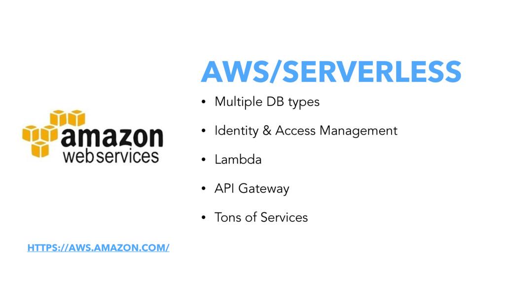 AWS/SERVERLESS • Multiple DB types • Identity &...