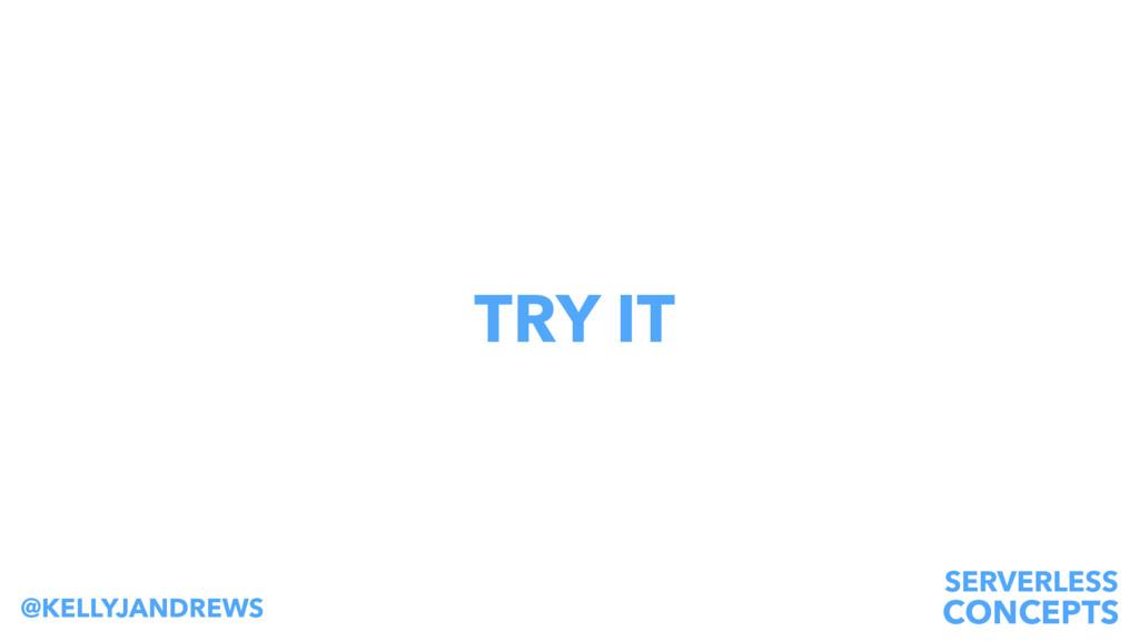 SERVERLESS CONCEPTS @KELLYJANDREWS TRY IT