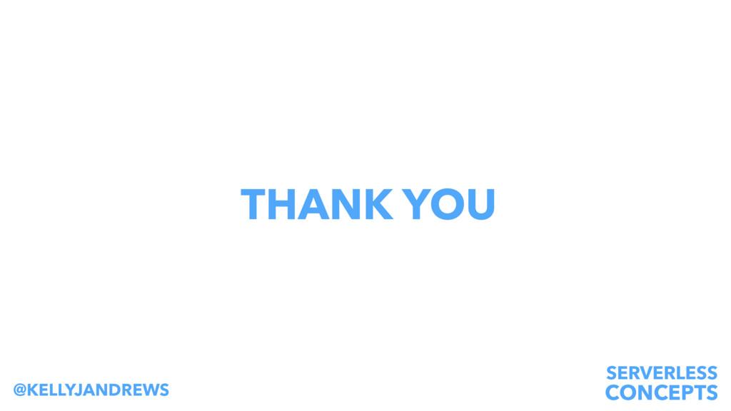SERVERLESS CONCEPTS @KELLYJANDREWS THANK YOU