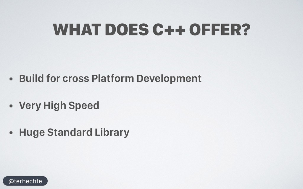 @terhechte WHAT DOES C++ OFFER? • Build for cro...