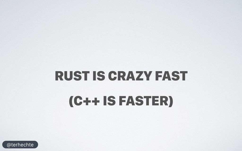 @terhechte RUST IS CRAZY FAST (C++ IS FASTER)