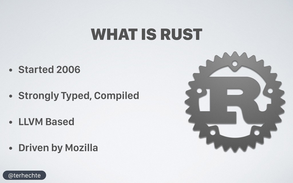 @terhechte WHAT IS RUST • Started 2006 • Strong...