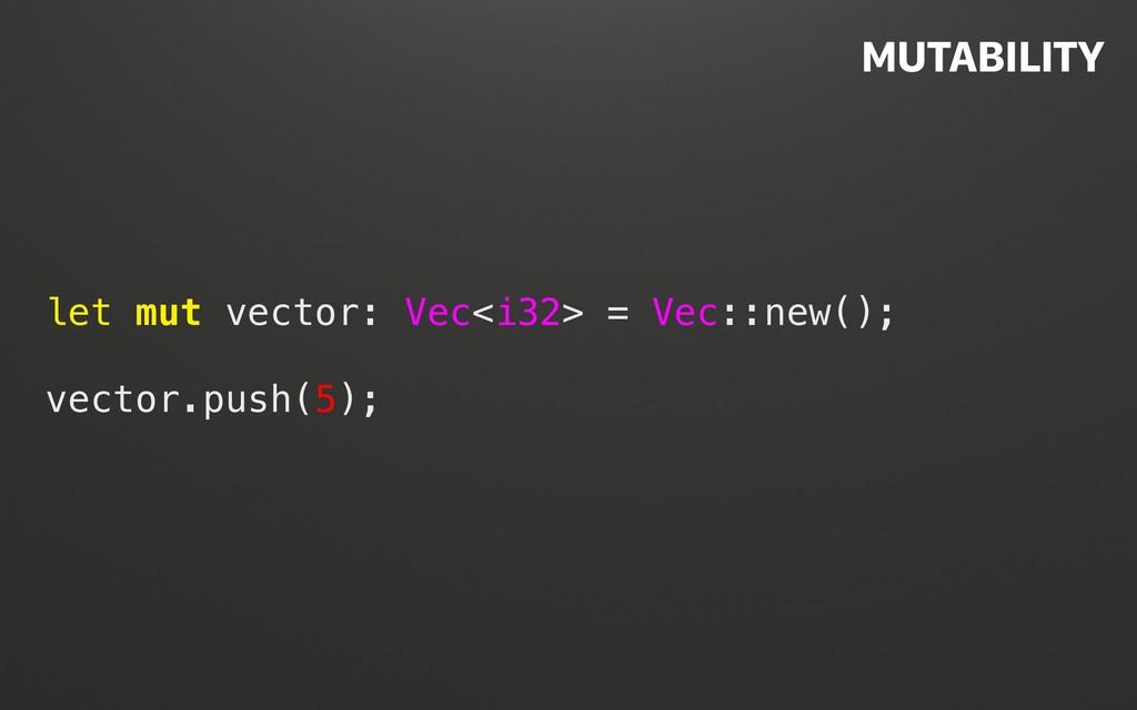 @terhechte let mut vector: Vec<i32> = Vec::new(...