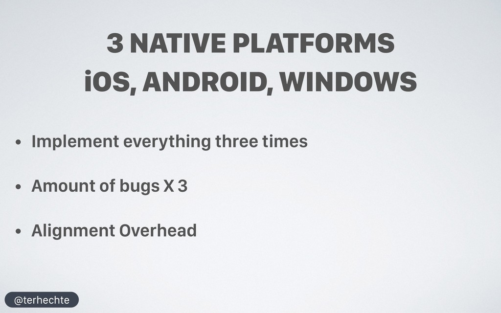 @terhechte 3 NATIVE PLATFORMS • Implement every...