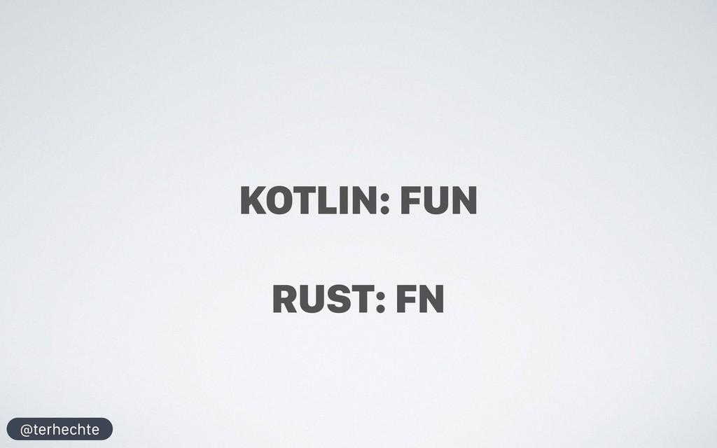 @terhechte KOTLIN: FUN RUST: FN