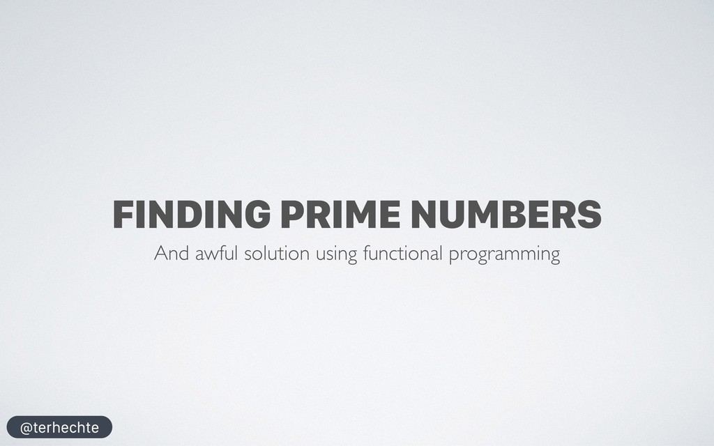 @terhechte FINDING PRIME NUMBERS And awful solu...