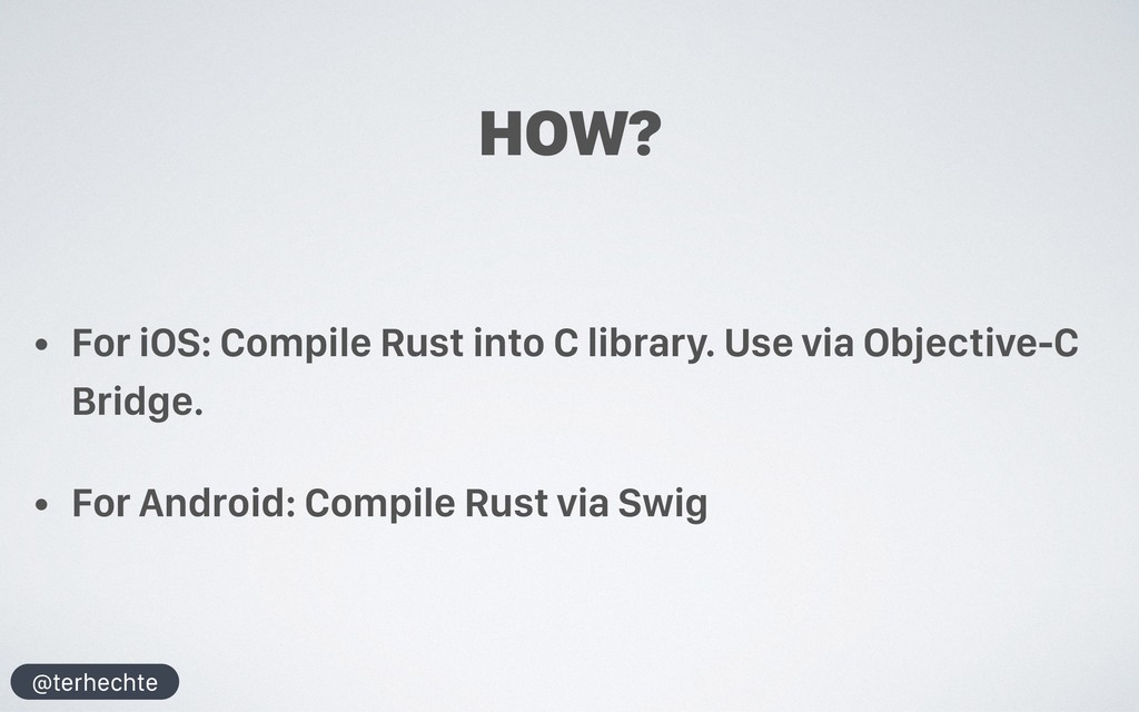 @terhechte HOW? • For iOS: Compile Rust into C ...