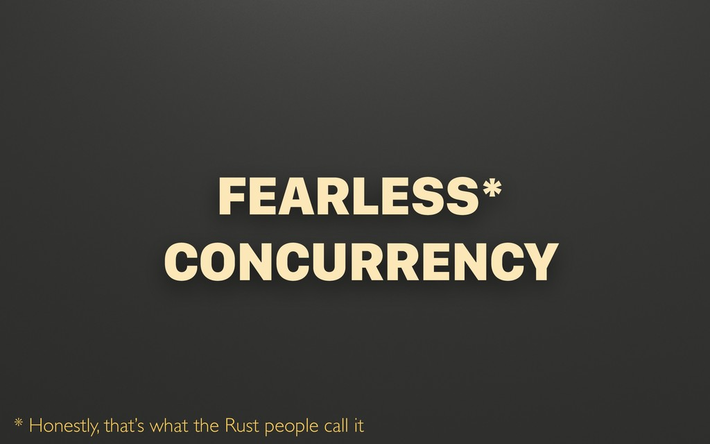 @terhechte CONCURRENCY FEARLESS* CONCURRENCY * ...