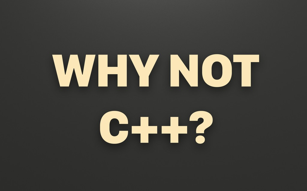 @terhechte WHY NOT C++?