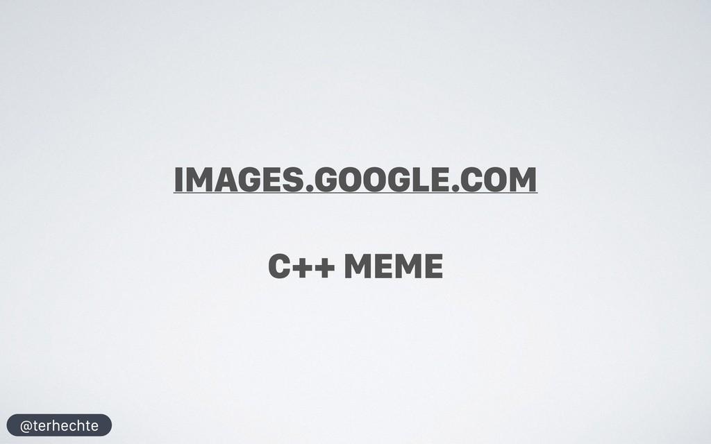 @terhechte IMAGES.GOOGLE.COM C++ MEME