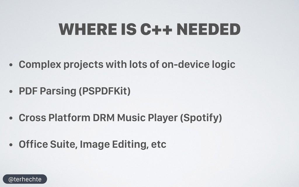 @terhechte WHERE IS C++ NEEDED • Complex projec...