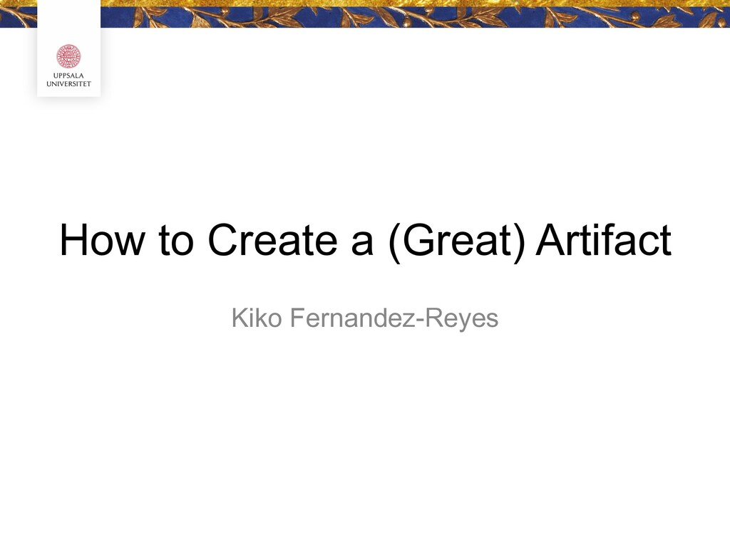 How to Create a (Great) Artifact Kiko Fernandez...