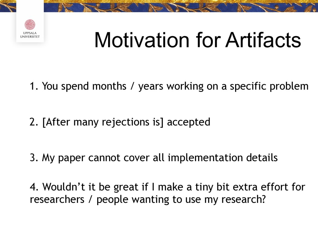 Motivation for Artifacts 1. You spend months / ...
