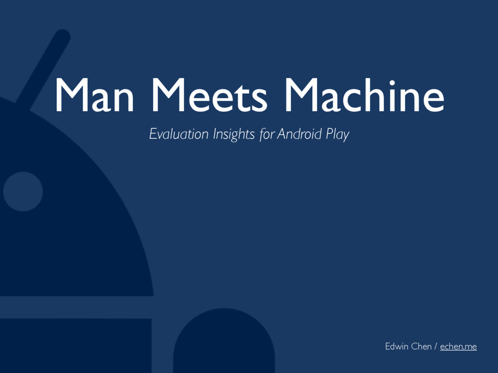 Man Meets Machine Evaluation Insights for Andro...
