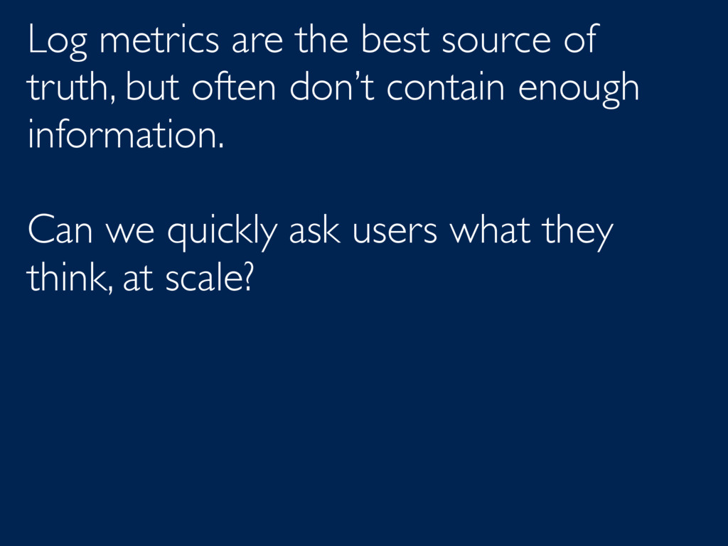 Log metrics are the best source of truth, but o...