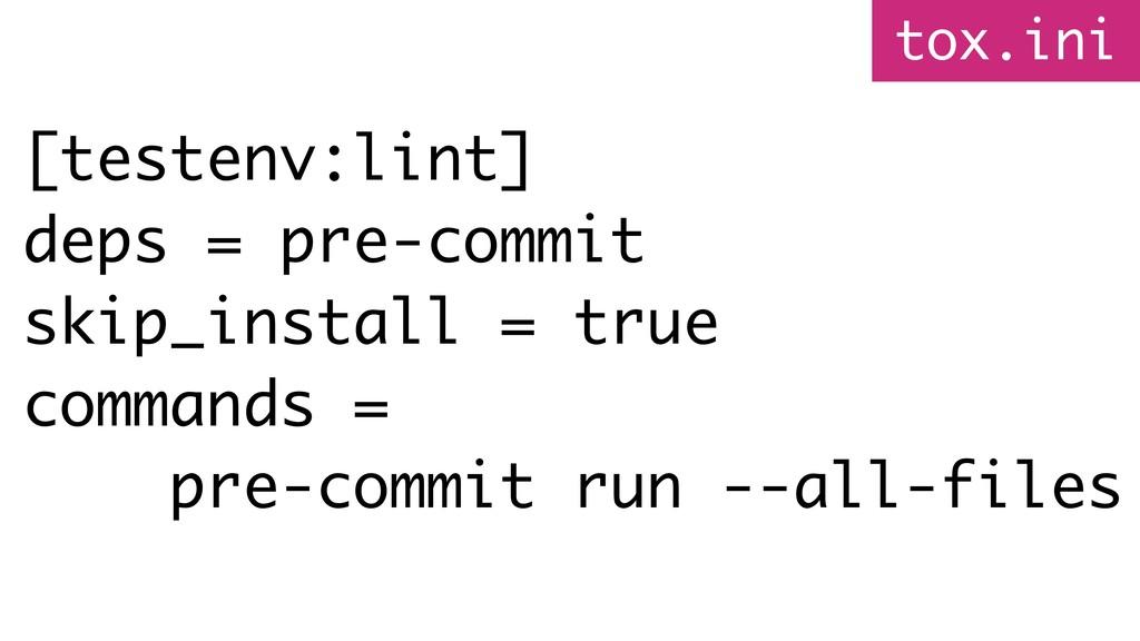 [testenv:lint] deps = pre-commit skip_install =...