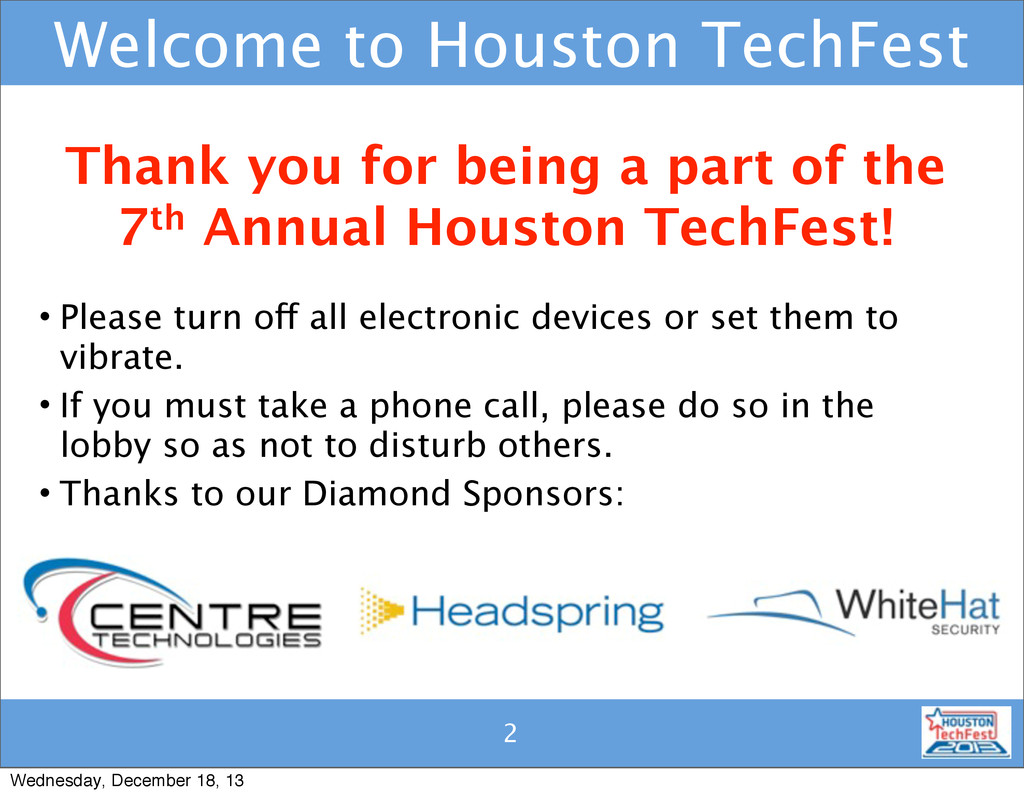2 2 Welcome to Houston TechFest • Please turn o...