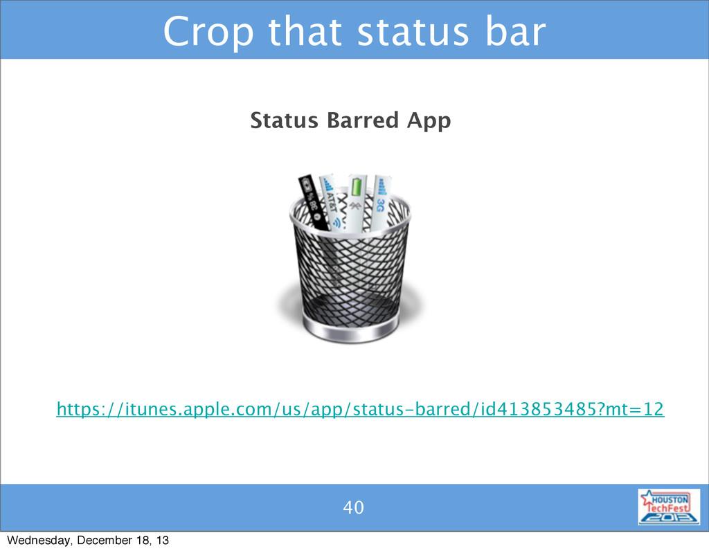 40 Crop that status bar 40 Status Barred App ht...
