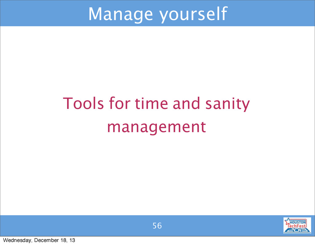 55 Manage yourself 56 Tools for time and sanity...
