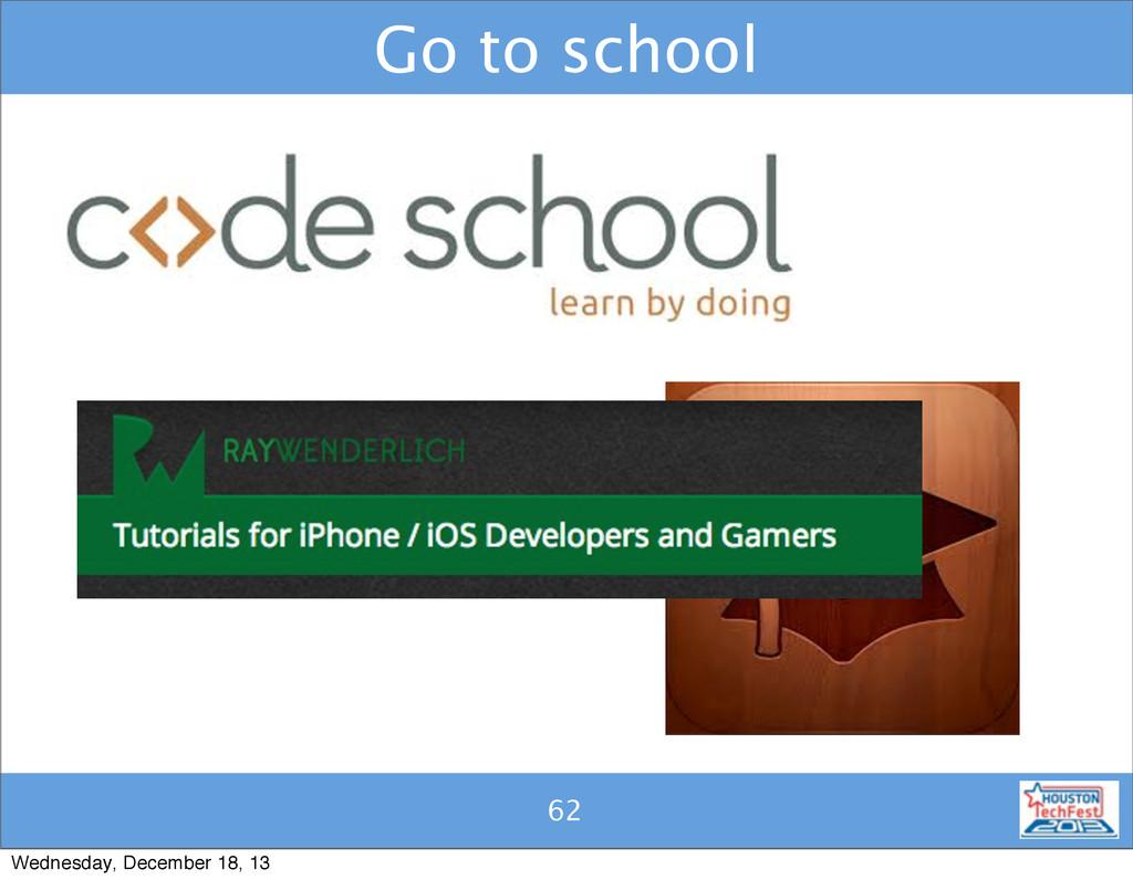 61 Go to school 62 Wednesday, December 18, 13