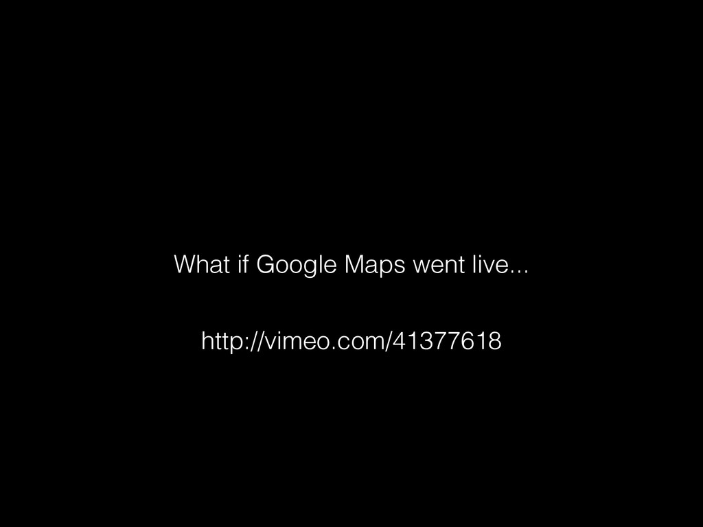 http://vimeo.com/41377618 What if Google Maps w...