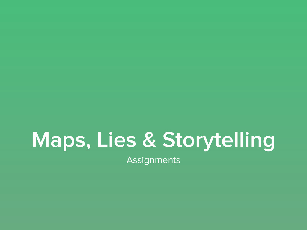 Maps, Lies & Storytelling Assignments