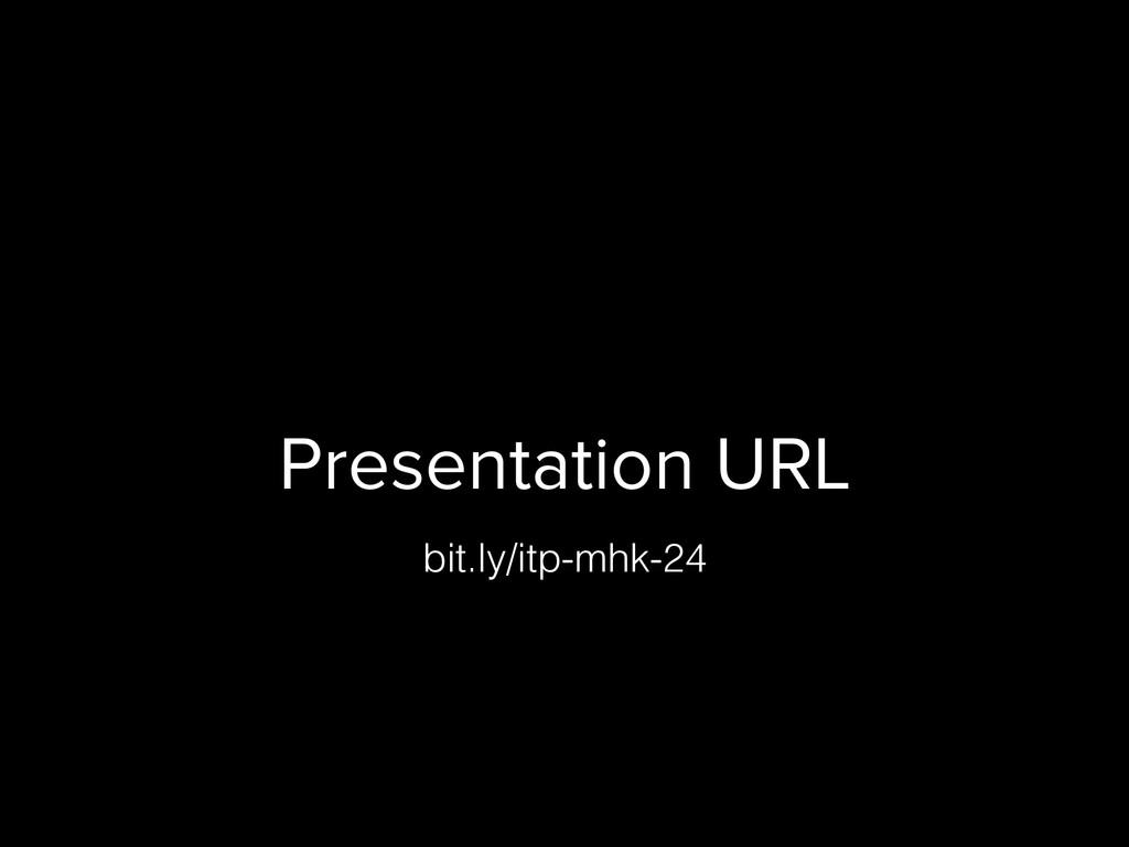 Presentation URL bit.ly/itp-mhk-24