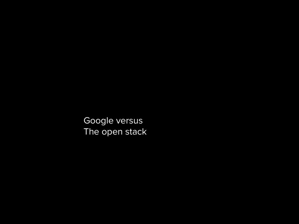 Google versus The open stack