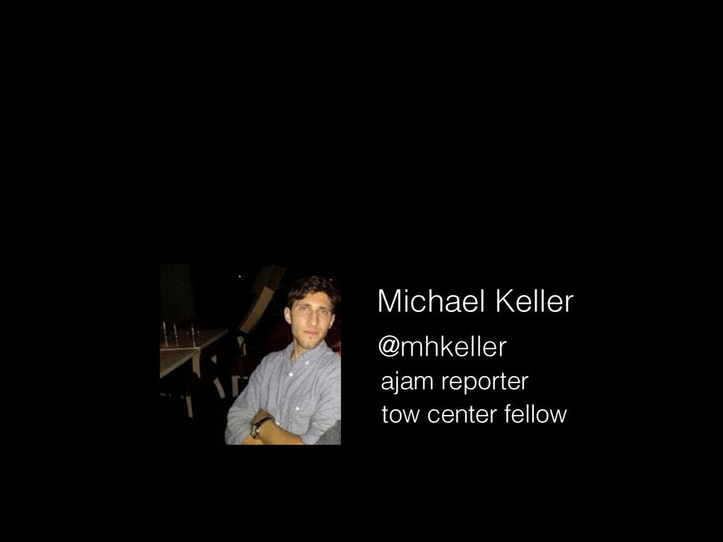 Michael Keller @mhkeller ajam reporter tow cent...