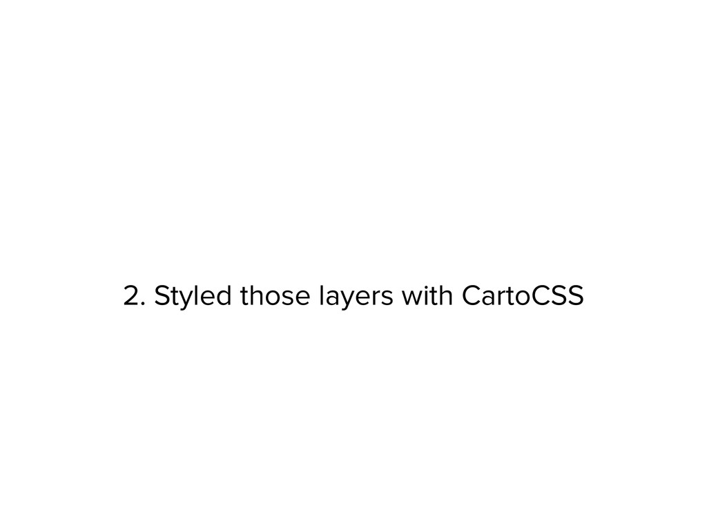 2. Styled those layers with CartoCSS