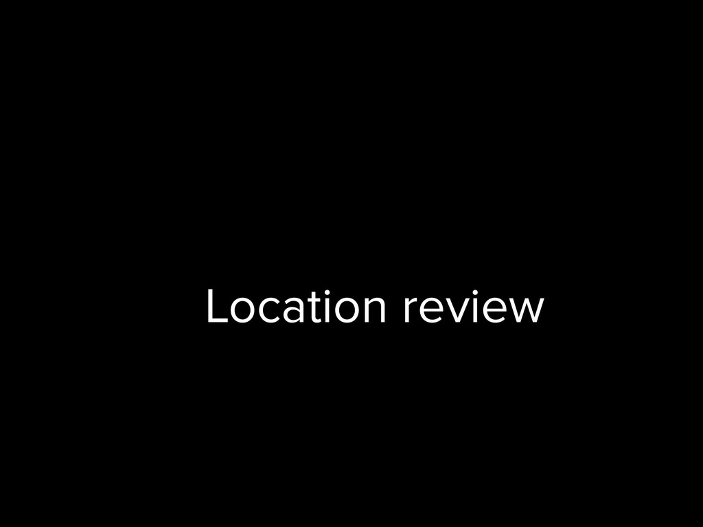 Location review