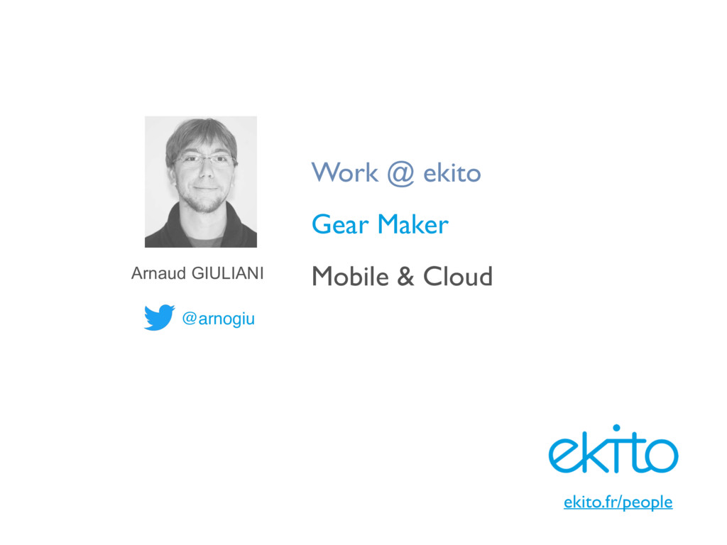 @arnogiu Work @ ekito Gear Maker Mobile & Cloud...