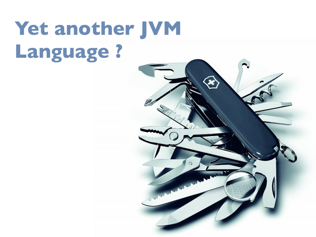 Yet another JVM Language ?