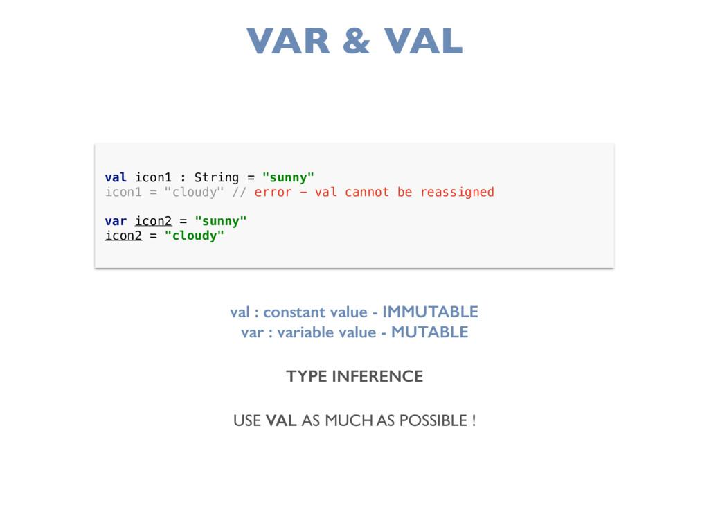 VAR & VAL val : constant value - IMMUTABLE var ...