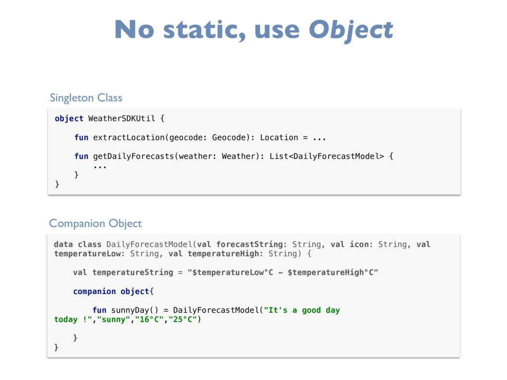 No static, use Object object WeatherSDKUtil { ...