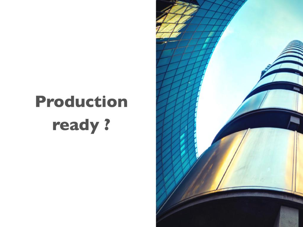 58 Production ready ?