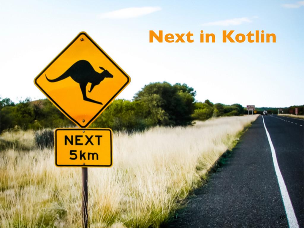 62 Next in Kotlin