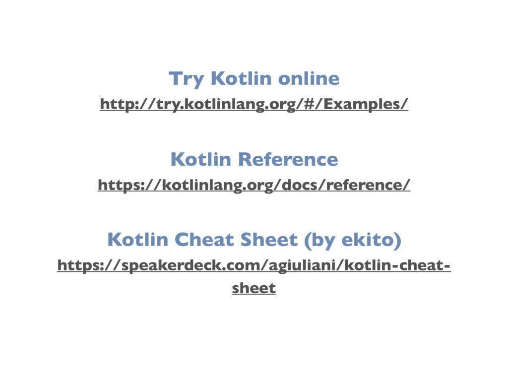 Try Kotlin online http://try.kotlinlang.org/#/E...