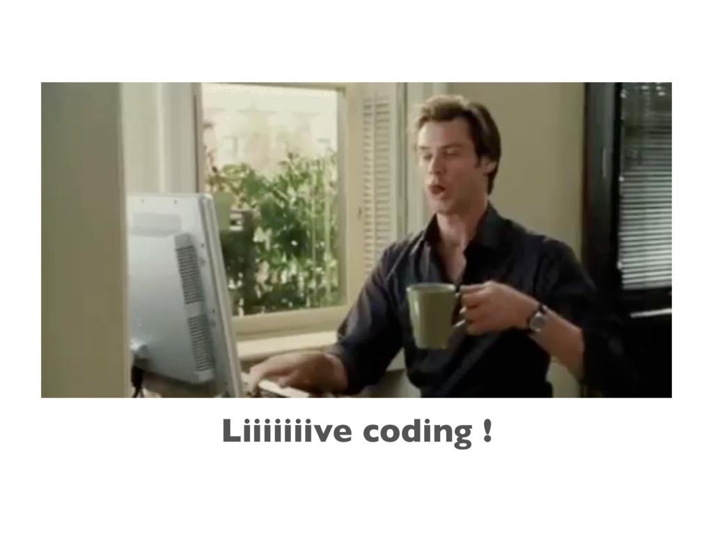 Liiiiiiive coding !