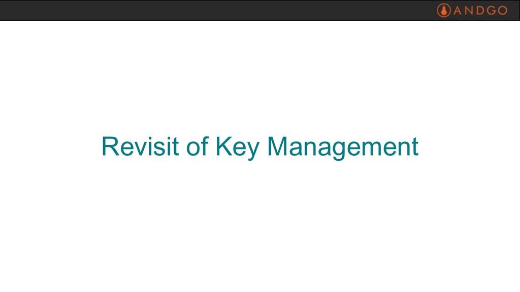Revisit of Key Management